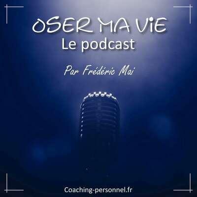 Oser Ma Vie, c'est le podcast qui vous permet d'imaginer, d'initier et de créer la vie que vous voulez, tant sur le plan personnel que professionnel.  J'aurai également le plaisir de recevoir régulièrement des personnalités connues ou plus solitaires, mais toutes si inspirantes.  Je suis Frédéric Mai, coach certifié en évolution personnelle et professionnelle spécialisé en neurosciences.  J'accompagne les personnes à créer une vie libre, inspirante et épanouie, et à oser leur vie, leur job et leur business.